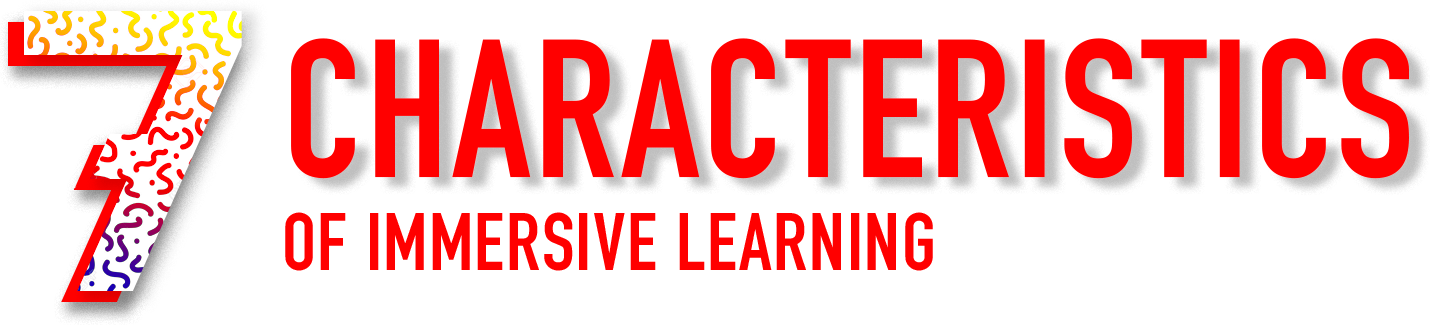 7 charactersitics of Immersive Learning