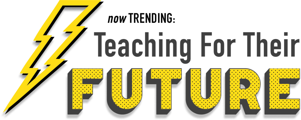 now trending: Teaching for their Future